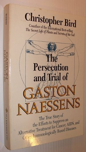 The Persecution and Trial of Gaston Naessens: The True Story of the Efforts to Supress an Alternative Treatment for Cancer, AIDS and Other Immunologically Based D by Christopher Bird (1991-12-01)