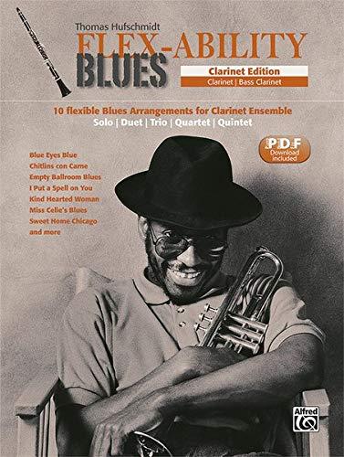 Flex-Ability Blues - Clarinet Edition: 10 flexible Blues Arrangements for Clarinet Ensemble: Solo   Duet   Trio   Quartet   Quintet (Flex-Ability ... Solo   Duet   Trio   Quartet   Quintet)