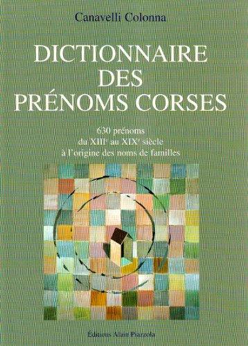 Dictionnaires des prénoms corses : 630 prénoms, du XIIIe au XIXe siècle à l'origine des noms de familles de Colonna Canavelli (12 juillet 2007) Broché