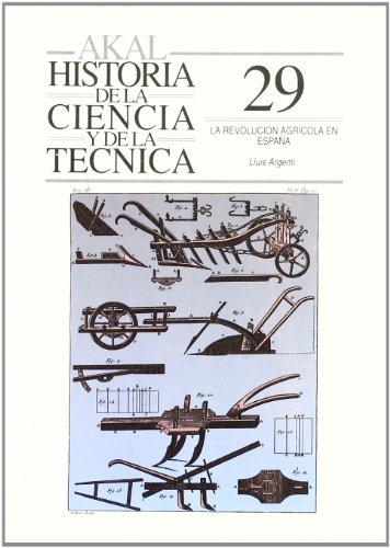 La revolución agrícola en España (Historia de la ciencia y la técnica) por Luis Argemi