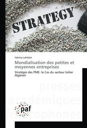 Mondialisation des petites et moyennes entreprises: Strategie des PME: le Cas du secteur laitier Algerien par Hakima Lakhdari