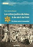 Los niños judíos de Izieu, 6 de abril de 1944 : un crimen contra la humanidad