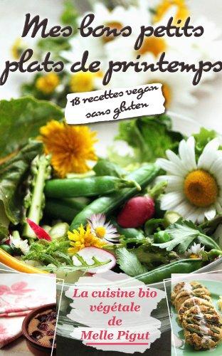 Mes Bons Petits Plats de Printemps: 18 recettes vegan sans gluten (La Cuisine Bio Végétale de Melle Pigut t. 2) par Melle Pigut