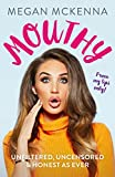 Mouthy - Unfiltered, Uncensored & Honest as Ever by Megan McKenna