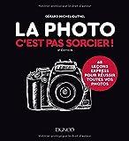 La photo, c'est pas sorcier ! 2e éd. - 68 leçons express pour réussir toutes vos photos