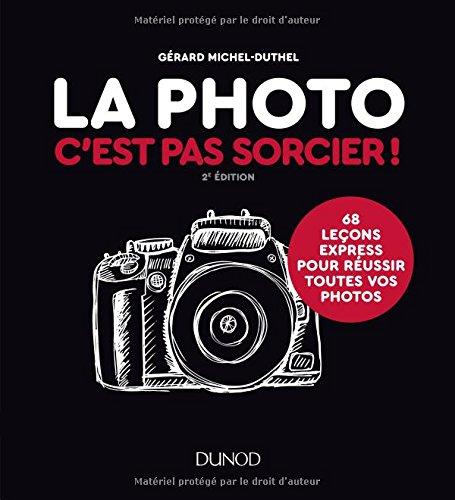 La photo c'est pas sorcier ! : 68 leçons express pour réussir toutes vos photos