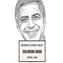 George Clooney Adult Coloring Book: Academy Award Winner and Philantropist, Hollywood Icon of Beauty and Gentleman Inspired Adult Coloring Book (George Clooney Books)