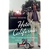Hotel California: Singer-songwriters and Cocaine Cowboys in the L.A. Canyons 1967-1976 by Barney Hoskyns (2005-11-07)
