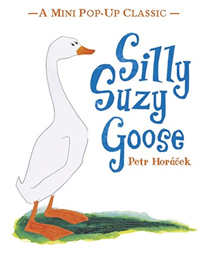 Silly Suzy Goose (Mini Pop Up Classic) por Petr Horacek