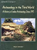 Archaeology in the Third World: A History of Indian Archaeology since 1947 (Updating Indian archaeology)