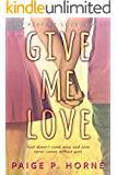 Give Me Love  (Perfect Love Series) (Volume 1)