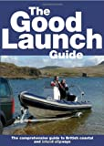 The Good Launch Guide: The Comprehensive Guide to British Coastal and Inland Slipways