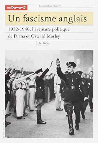 Un fascisme anglais, 1932-1940. L'aventure politique de Diana et Oswald