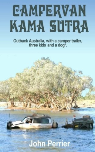 Campervan Kama Sutra: Outback Australia, with a camper trailer, three kids and a dog* by John Perrier (2015-02-07)