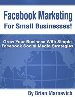 Facebook Marketing For Small Businesses! by [Maroevich, Brian]