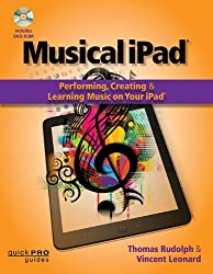 Musical iPad: Creating, Performing, & Learning Music on Your iPad (Quick Pro Guides) (Quick Pro Guides (Hal Leonard)) by Thomas Rudolph (2013-12-01)