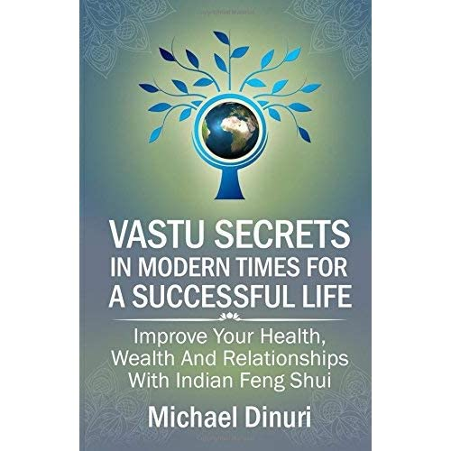 [Vastu Secrets in Modern Times for A Successful Life: Improve Your Health, Wealth And Relationships With Indian Feng Shui] [By: Dinuri, Michael] [May, 2016]
