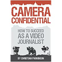 Camera Confidential: How To Succeed as a Video Journalist (English Edition)