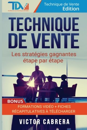 Technique de Vente : Les Strategies Gagnantes Etape par Etape + *BONUS* Formation Video par Victor Cabrera