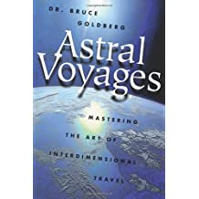 Astral Voyages: Mastering the Art of Soul Travel by Bruce Goldberg (2002-09-08)