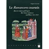 Le Romancero courtois: Jeux en enjeux poétiques des vieux romances castillans (1421-1547)