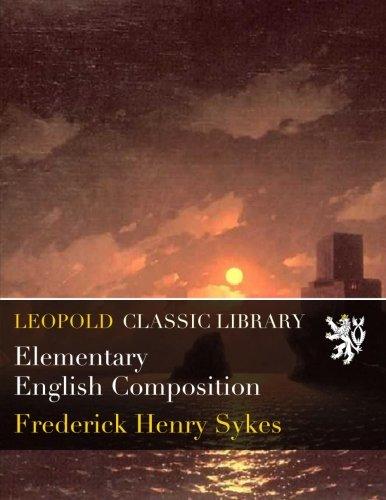 Elementary English Composition por Frederick Henry Sykes