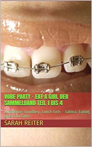 Vore Party - Eat a girl DER SAMMELBAND Teil 1 bis 8: Lunchtime: Goodbey, Lunch Girls - Sabina: Eating girls à la carte