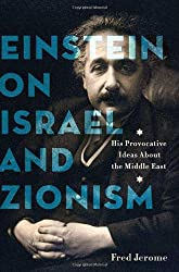 Einstein on Israel: His Provocative Ideas About the Middle East Crisis