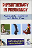 Physiotherapy in Pregnancy: Antenatal, Postnatal and Baby Care