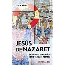 Jesús de Nazaret: Su historia y su pasión por la vida del hombre (Claves cristianas)
