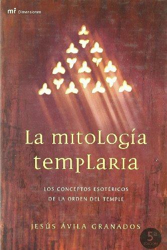 La Mitologia Templaria: Los Conceptos Esotericos de La Orden del Temple by Jesus Avila Granados (2003-09-02)