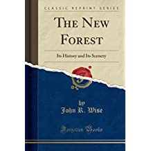 The New Forest: Its History and Its Scenery (Classic Reprint)