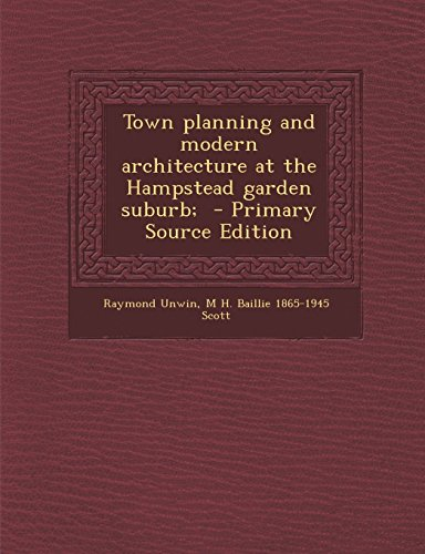 Town planning and modern architecture at the Hampstead garden suburb; by Raymond Unwin (13-Mar-2014) Paperback