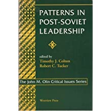 Patterns in Post-Soviet Leadership (The John M. Olin Critical Issues Series) (1995-05-31)