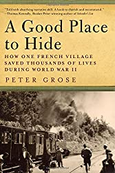 A Good Place to Hide - How One French Village Saved Thousands of Lives in World War II