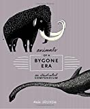 #7: Animals of a Bygone Era: An Illustrated Compendium
