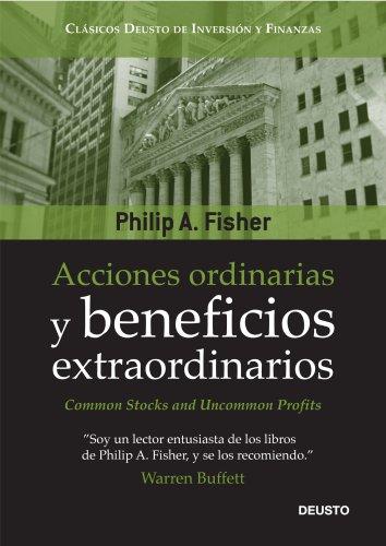 Acciones ordinarias y beneficios extraordinarios: o los inversores conservadores duermen bien por Philip A. Fisher