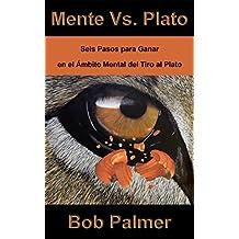 Mente Vs. Plato: Seis Pasos para Ganar en el Ámbito Mental del Tiro al Plato