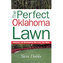 The Perfect Oklahoma Lawn: Attaining and Maintaining the Lawn You Want