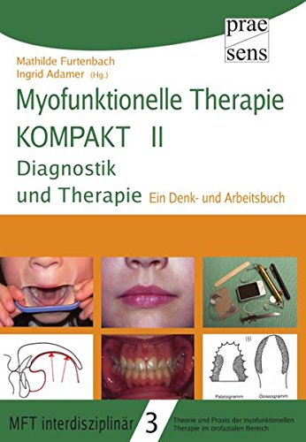 Myofunktionelle Therapie KOMPAKT II: Diagnostik und Therapie (MFT interdisziplinär, Band 3)