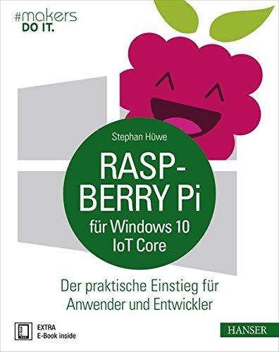 Raspberry Pi für Windows 10 IoT Core: Der praktische Einstieg für Anwender und Entwickler (#makers DO IT) -