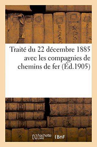 Traité du 22 décembre 1885 avec les compagnies de chemins de fer (Éd.1905): , des poudres à feu, des dynamites, des papiers timbrés & filigranés... par Sans Auteur