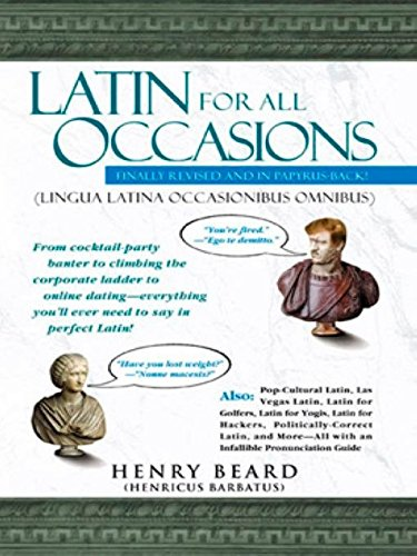 Latin for All Occasions: From Cocktail-Party Banter to Climbing the Corporate Ladder to Online Dating-- Everything You'll Ever Need to Say in Perfect Latin por Henry Beard