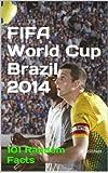 FIFA World Cup Brazil 2014 : 101 Random Facts