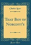 That Boy of Norcott's (Classic Reprint)