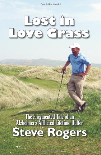 Lost in Love Grass: The Fragmented Tale of an Alzheimer's Afflicted Lifetime Duffer por Steve Rogers