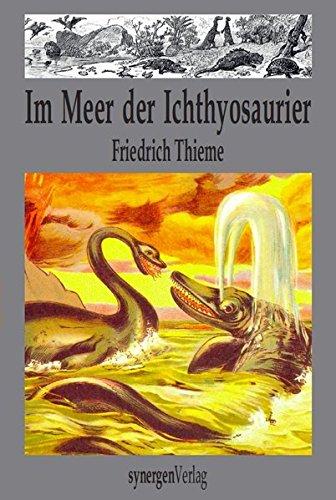 Im Meer der Ichthyosaurier: Phantastische Reise von Professor Petrenz aus Jena im Jahr 1922 vom Inselsberg auf den Spuren von Friedrich Wilhelm Mader (Deutsche Zukunftsvisionen vor 100 Jahren)