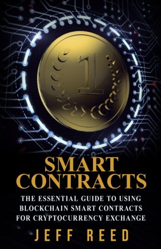 Smart Contracts: The Essential Guide to Using Blockchain Smart Contracts for Cryptocurrency Exchange por Jeff Reed