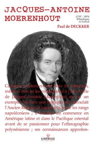 Jacques-Antoine Moerenhout (1797-1879): Ethnologue et consul par Paul de Deckker