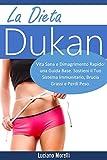 La dieta Dukan: Vita Sana e Dimagrimento Rapido: una Guida Base. Sostieni il Tuo Sistema Immunitario, Brucia Grassi e Perdi Peso (Italian Edition)